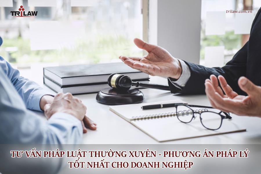 Tư vấn pháp luật thường xuyên – phương án pháp lý tốt nhất cho doanh nghiệp