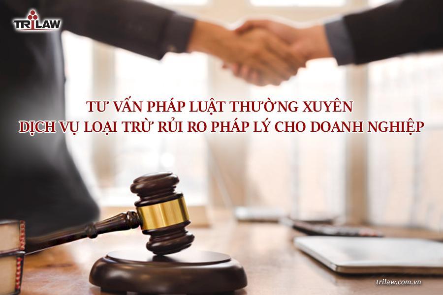 Tư vấn pháp luật thường xuyên- dịch vụ loại trừ rủi ro pháp lý cho doanh nghiệp