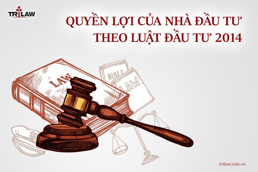 Chuyên mục Tư vấn pháp luật đầu tư Quyền lợi của nhà đầu tư theo Luật Đầu tư 2014
