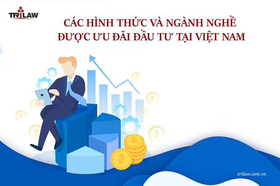 Chuyên mục Tư vấn pháp luật đầu tư:  Các hình thức và ngành nghề ưu đãi đầu tư tại Việt Nam