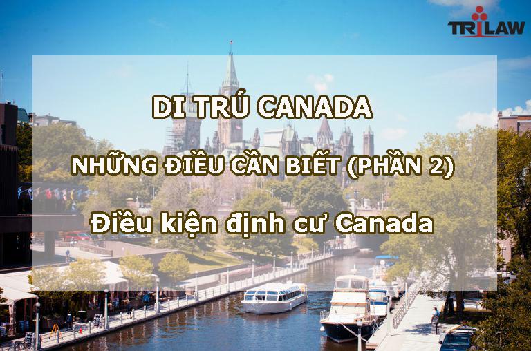 Điều kiện định cư Canada nhất định phải biết
