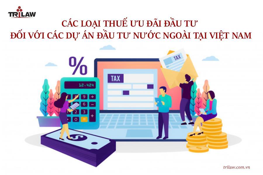 Tư vấn pháp luật đầu tư: các loại thuế ưu đãi đầu tư đối với các dự án đầu tư nước ngoài tại Việt Nam