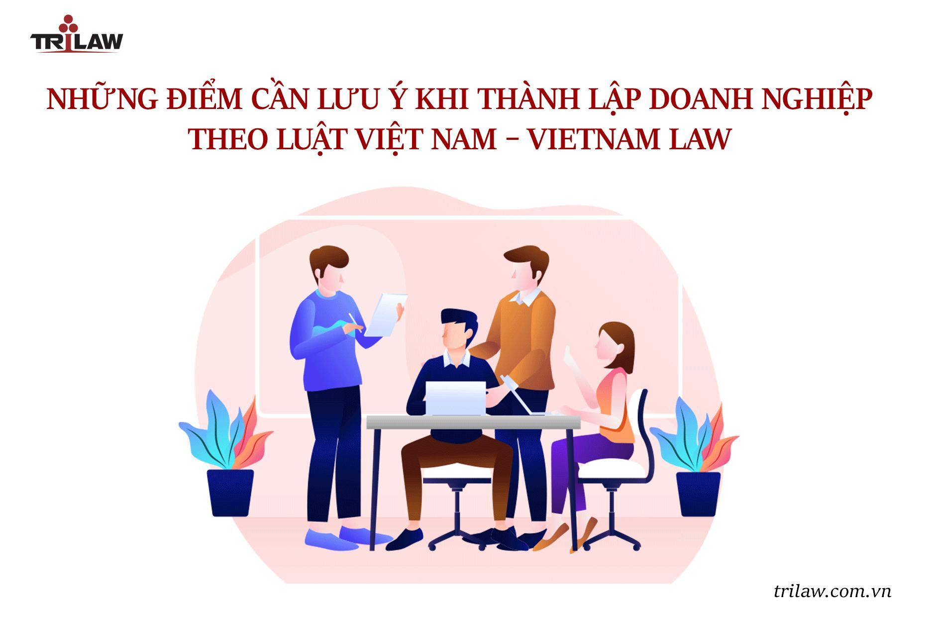 Những điểm cần lưu ý khi thành lập doanh nghiệp  theo luật Việt Nam – Vietnam law